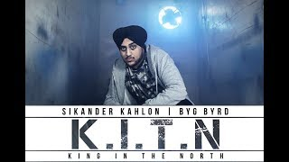 K.I.T.N | King In The North | Sikander Kahlon ft Byg Byrd