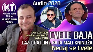 Baja Cvele , Lazo Pajčin i Baja Mali Knindža - Ne daj se Cvele (Audio 2020)