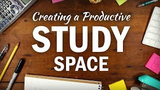 How to Create an Organized, Productive Study Space