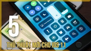 5 thủ thuật mới trên iOS 11 chỉ chuyên gia mới biết