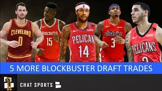 5 More Blockbuster NBA Trades That Could Shake Up The 2019 NBA Draft