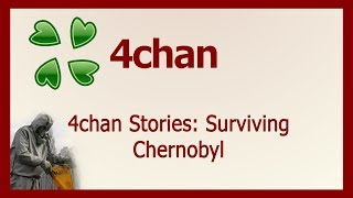 4chan Stories: Surviving Chernobyl