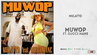 "Mulatto - ""Muwop"" Ft. Gucci Mane (Queen of Da Souf)"