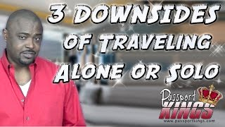 Downsides of Traveling alone or solo in this lonely planet: Passport Kings Travel Video
