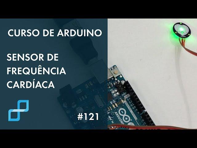 SENSOR DE FREQUÊNCIA CARDÍACA | Curso de Arduino #121