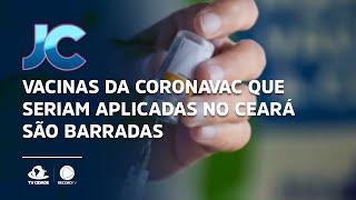 Vacinas da Coronavac que seriam aplicadas no Ceará são barradas