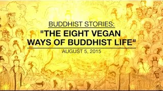 BUDDHIST STORIES: THE EIGHT VEGAN WAYS OF BUDDHIST LIFE -  Aug 5, 2015