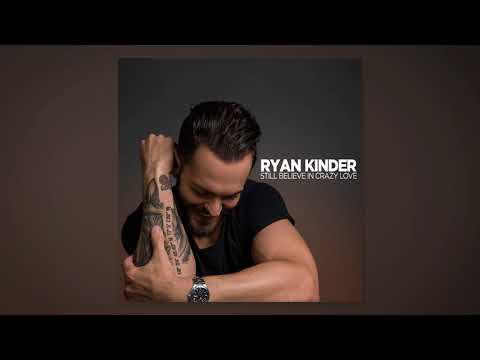 Ryan Kinder - Still Believe In Crazy Love (Audio Video)