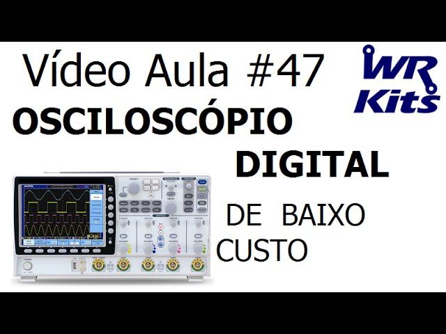OSCILOSCÓPIO DIGITAL DE BAIXO CUSTO | Vídeo Aula #47