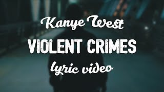 Kanye West - Violent Crimes (Lyric Video)