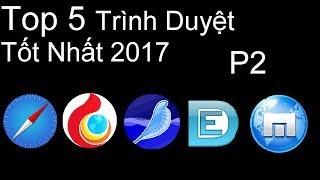 Top 5 Trình Duyệt Web Tốt Nhất 2017 P2