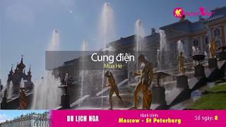 DU LỊCH NGA: Khám phá Moscow và St Petersburg | QUẢNG TRƯỜNG ĐỎ, CUNG ĐIỆN MÙA HÈ