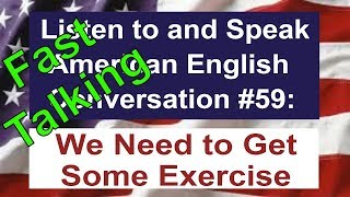 Learn to Talk Fast - Listen to and Speak American English Conversation #59