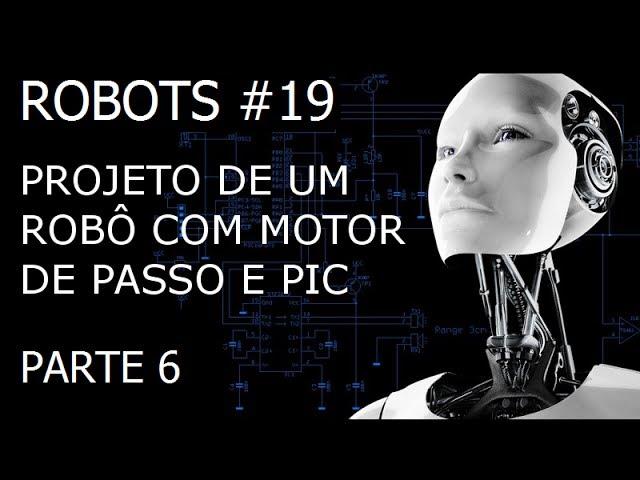 PROJETO DE UM ROBÔ COM MOTOR DE PASSO E PIC (Parte 6/8) | Robots #19
