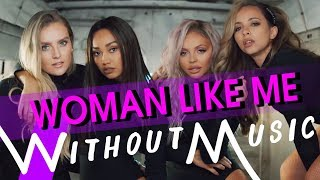 LITTLE MIX - Woman Like Me ft. Nicki Minaj (#WITHOUTMUSIC Parody)