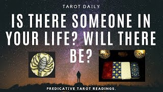 "TAROT READING ""IS THERE SOMEONE IN YOUR LIFE & WILL THERE BE?"""