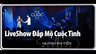 """Liveshow chủ đề """"ĐẮP MỘ CUỘC TÌNH"""" - Part 1- OFFICIAL VIDEO - Huỳnh Phi Tiễn"""