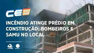URGENTE: INCÊNDIO ATINGE PRÉDIO EM CONSTRUÇÃO: Bombeiros e Samu no local