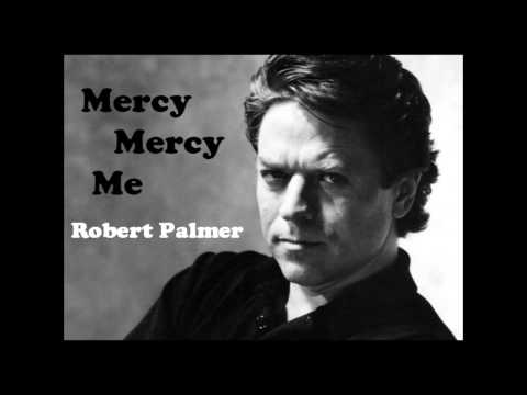Mercy Mercy Me - Robert Palmer