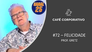 Felicidade - Prof. Gretz - Café Coorporativo