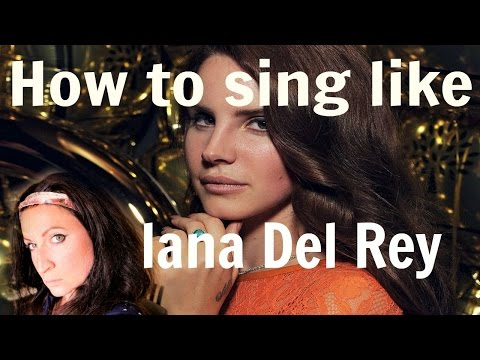 HOW TO SING LIKE LANA DEL REY..!