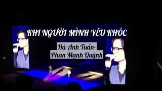 KHI NGƯỜI MÌNH YÊU KHÓC- Hà Anh Tuấn + Phan Mạnh Quỳnh