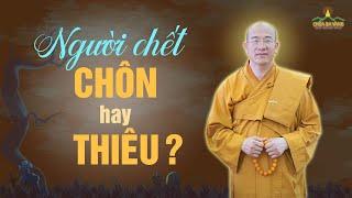 Chết Rồi Nên Chôn Hay Thiêu?   Thầy Thích Trúc Thái Minh