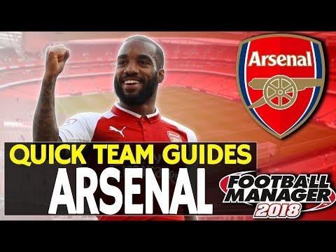 Football Manager 2018 Quick Team Guide | Arsenal | FM18