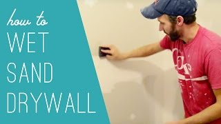 How To Wet Sand Drywall (Less Dust = Good Stuff)