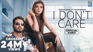 I Dont Care – Shipra Goyal Ft Khan Bhaini Video HD