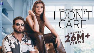 Video I Dont Care - Shipra Goyal Ft Khan Bhaini
