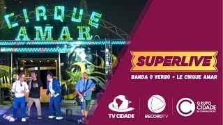 Banda O Verbo no Le Cirque Amar   SuperLive