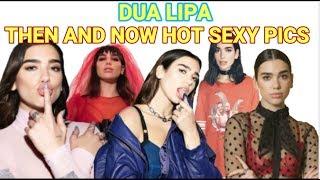 DUA LIPA THEN AND NOW HOT SEXY PICS FULL HD (2018)