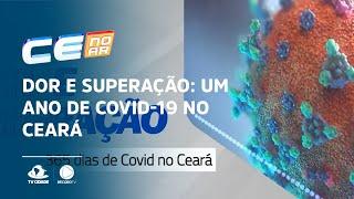 DOR E SUPERAÇÃO: Um ano de Covid-19 no Ceará