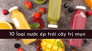 10 loại nước ép trái cây trị mụn cực kỳ hiệu quả
