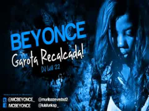 Baixar Mc Beyonce - Garota Recalcada ( Dj Will 22 ) - Video Oficial 2013