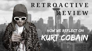 How We Reflect On Kurt Cobain - RETROACTIVE REVIEW
