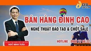 2 Bước Căn Bản Để Tiếp Nhận Và Đào Tạo Sale - Ngô Minh Tuấn | Học Viện CEO Việt Nam
