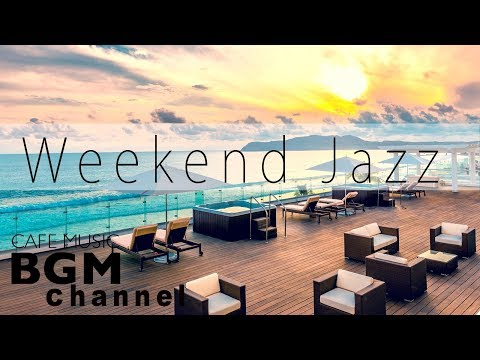 Weekend Jazz Music - Relaxing Jazz Music - Chill Out Music For Work, Study