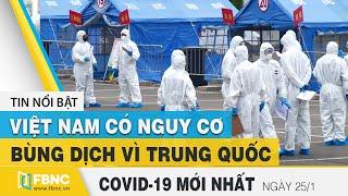 Tin tức Covid-19 mới nhất hôm nay 25/1 | Dich Virus Corona Việt Nam hôm nay | FBNC