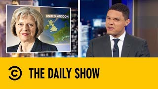 Theresa May's Brexit Failure | The Daily Show with Trevor Noah