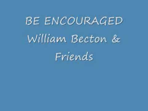 Be Encouraged by William Becton & Friends