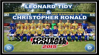LEONARD TIDY & CHRISTOPHER RONALD AT CONCORD RANGERS | FOOTBALL MANAGER 2015