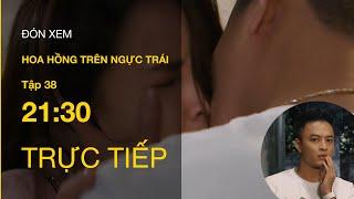 TRỰC TIẾP   TẬP 38: Hoa Hồng Trên Ngực Trái - Cảm giác lần đầu được hôn tình đơn phương của Bảo