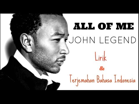 ALL OF ME - JOHN LEGEND ( LIRIK DAN TERJEMAHAN BAHASA INDONESIA)