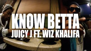 "Juicy J ""Know Betta"" feat. Wiz Khalifa (Official Music Video)"