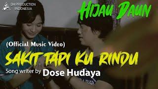 Hijau Daun - Sakit Tapi Ku Rindu (Official Video Clip)