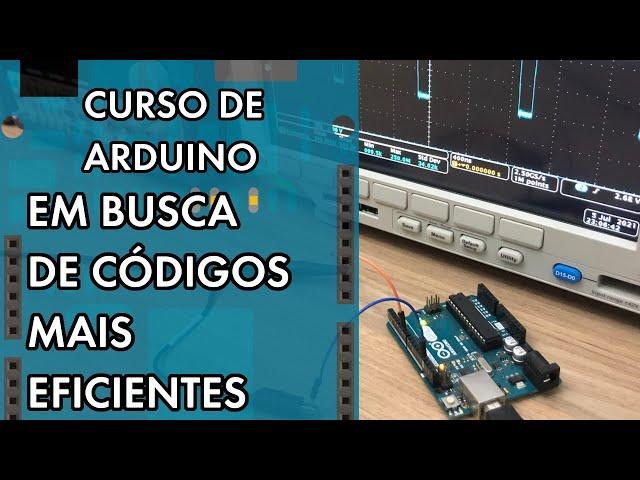 EM BUSCA DE CÓDIGOS MAIS EFICIENTES!   Curso de Arduino #290