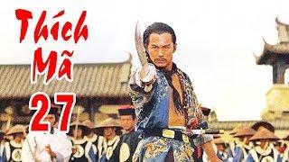 Thích Mã - Tập 27 | Phim Bộ Kiếm Hiệp Trung Quốc Hay Nhất - Thuyết Minh