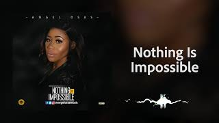 Nothing is Impossible - Angel Osas